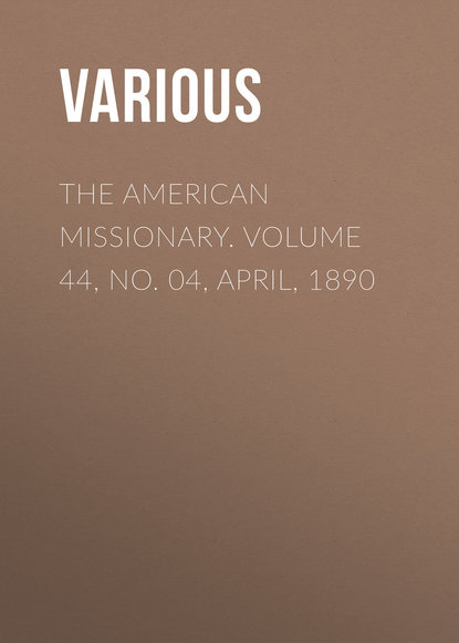 The American Missionary. Volume 44, No. 04, April, 1890