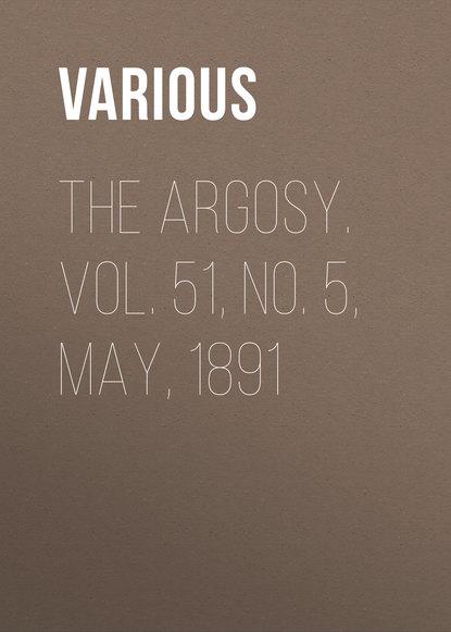 The Argosy. Vol. 51, No. 5, May, 1891