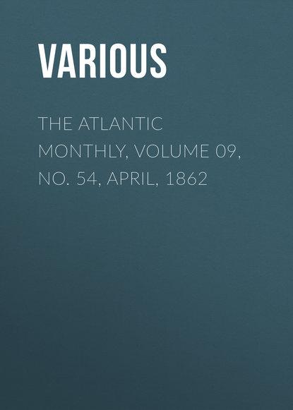 The Atlantic Monthly, Volume 09, No. 54, April, 1862