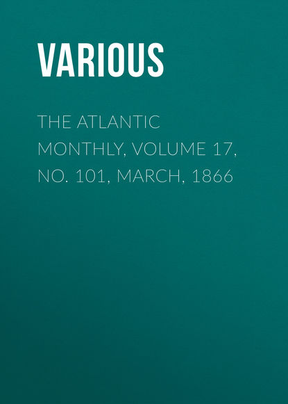 The Atlantic Monthly, Volume 17, No. 101, March, 1866