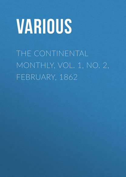 Фото - Various The Continental Monthly, Vol. 1, No. 2, February, 1862 various the atlantic monthly volume 09 no 52 february 1862