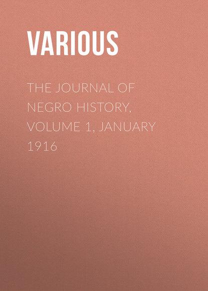 Various The Journal of Negro History, Volume 1, January 1916 holly rose swinyard the cosplay journal volume 1
