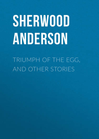 Sherwood Anderson Triumph of the Egg, and Other Stories andy anderson one pilot s story the fabled 91st and other 8th airforce memoirs