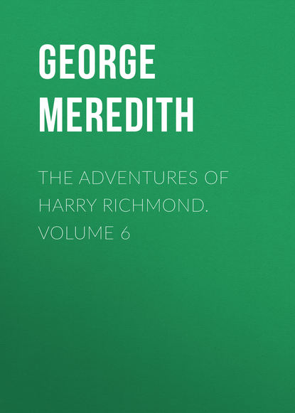 George Meredith The Adventures of Harry Richmond. Volume 6 george meredith the adventures of harry richmond complete