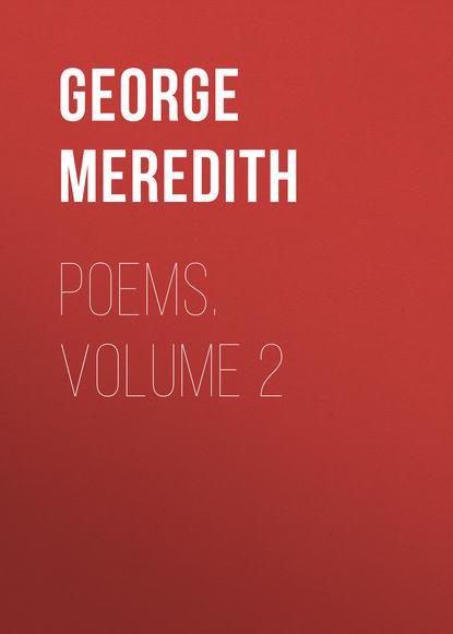 George Meredith Poems. Volume 2 helen maria williams poems 1786 volume i