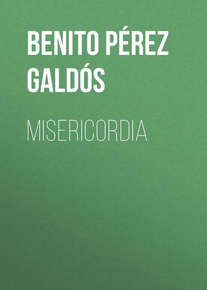 Benito Pérez Galdós Misericordia benito pérez galdós obras completas de benito pérez galdós