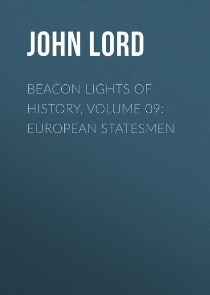 John Lord Beacon Lights of History, Volume 09: European Statesmen john lord beacon lights of history volume 07 great women