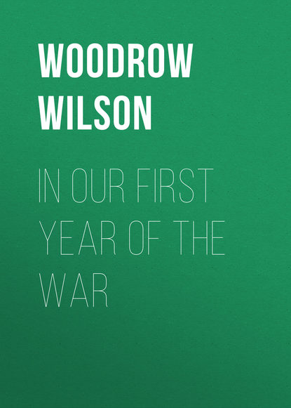 Woodrow Wilson In Our First Year of the War year of our birth