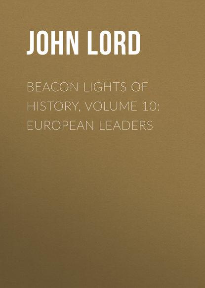 John Lord Beacon Lights of History, Volume 10: European Leaders john lord beacon lights of history volume 07 great women