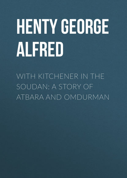 Henty George Alfred With Kitchener in the Soudan: A Story of Atbara and Omdurman henty george alfred out with garibaldi a story of the liberation of italy