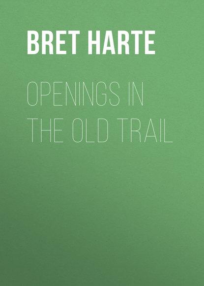 Bret Harte Openings in the Old Trail bret harte salomy jane