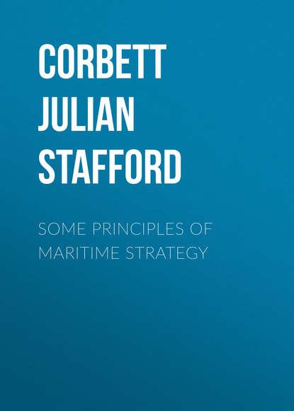 Corbett Julian Stafford Some Principles of Maritime Strategy недорого