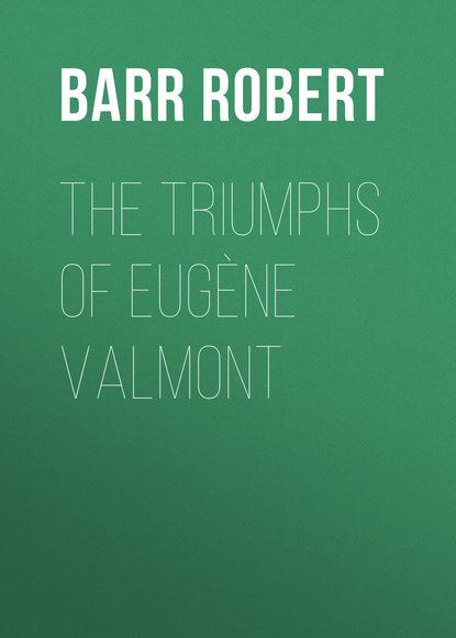 Barr Robert The Triumphs of Eugène Valmont robert barr tekla