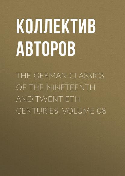 Коллектив авторов The German Classics of the Nineteenth and Twentieth Centuries, Volume 08 недорого