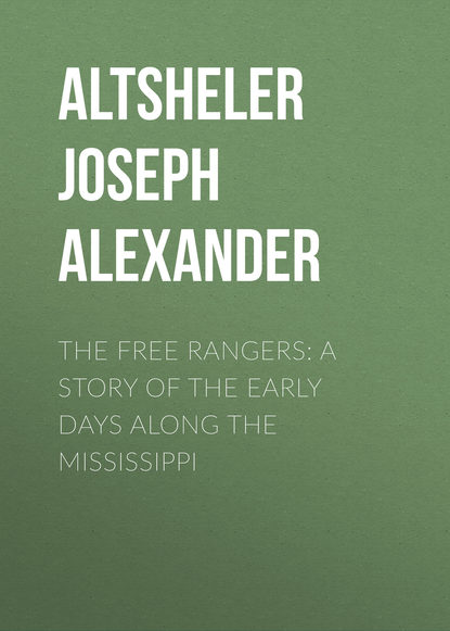Altsheler Joseph Alexander The Free Rangers: A Story of the Early Days Along the Mississippi altsheler joseph alexander before the dawn a story of the fall of richmond