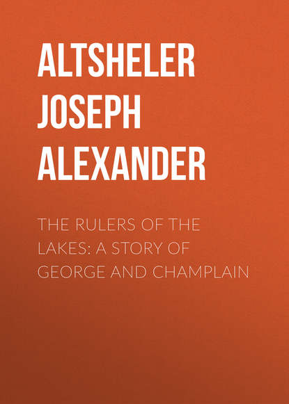 Altsheler Joseph Alexander The Rulers of the Lakes: A Story of George and Champlain altsheler joseph alexander before the dawn a story of the fall of richmond
