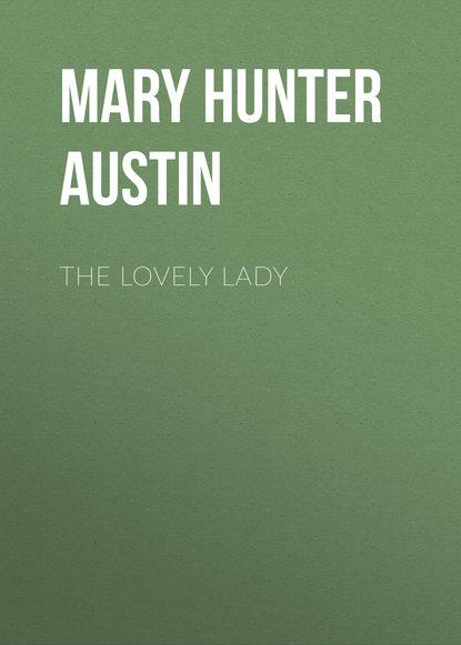 цена на Mary Hunter Austin The Lovely Lady