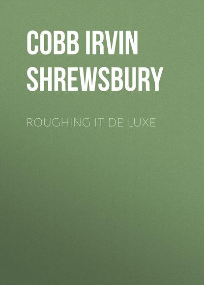 Cobb Irvin Shrewsbury Roughing it De Luxe irvin s cobb roughing it de luxe