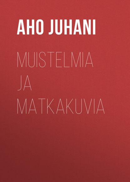 Фото - Aho Juhani Muistelmia ja matkakuvia aho juhani hellmannin herra esimerkin vuoksi maailman murjoma