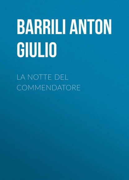 Фото - Barrili Anton Giulio La notte del Commendatore giulio giorello la lujuria