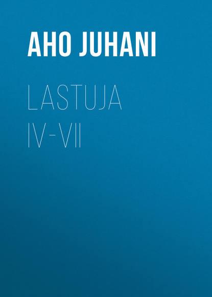 Фото - Aho Juhani Lastuja IV-VII aho juhani hellmannin herra esimerkin vuoksi maailman murjoma