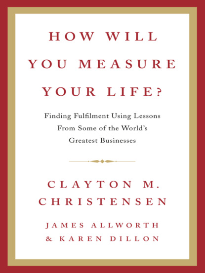 Clayton Christensen How Will You Measure Your Life? a singular life
