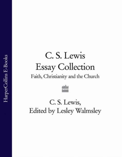 Клайв Стейплз Льюис C. S. Lewis Essay Collection: Faith, Christianity and the Church недорого