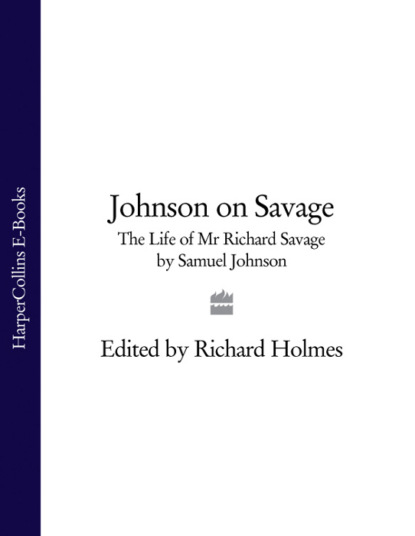 Samuel Johnson Johnson on Savage: The Life of Mr Richard Savage by Samuel Johnson james boswell the journal of a tour to the hebrides with samuel johnson ll d