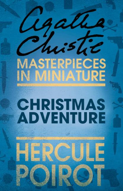 Агата Кристи Christmas Adventure: A Hercule Poirot Short Story агата кристи the adventure of the christmas pudding a hercule poirot short story