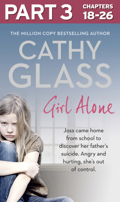 Cathy Glass Girl Alone: Part 3 of 3: Joss came home from school to discover her father's suicide. Angry and hurting, she's out of control. cathy glass cruel to be kind part 2 of 3 saying no can save a child's life