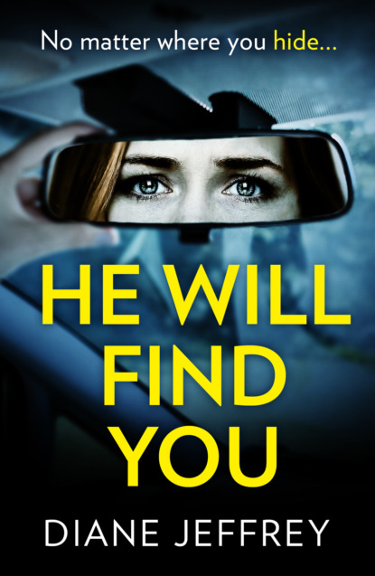 Diane Jeffrey He Will Find You: A nail-biting and emotional psychological suspense for 2018 diane jeffrey those who lie