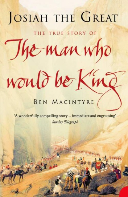 Ben Macintyre Josiah the Great: The True Story of The Man Who Would Be King