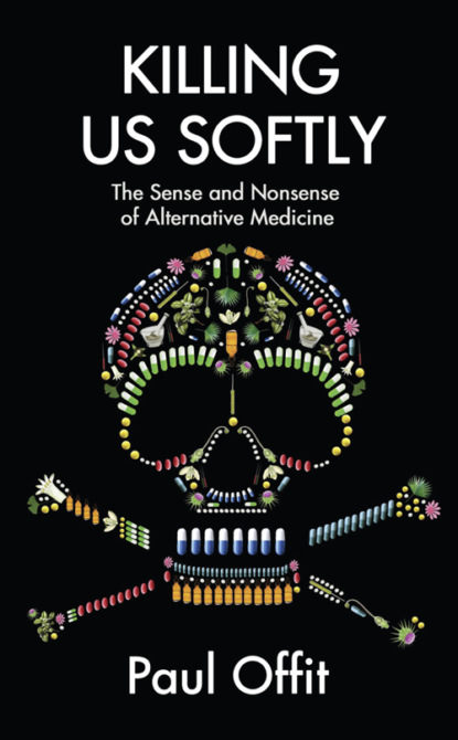 Dr Offit Paul Killing Us Softly: The Sense and Nonsense of Alternative Medicine the country doctor handbook old fashioned cures that prevent pain obsesity heart disease cancer