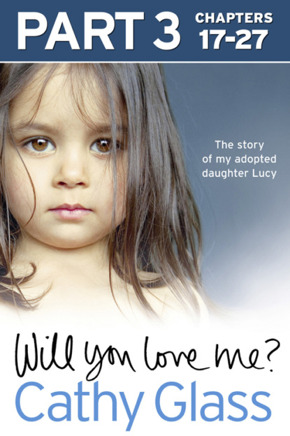 Cathy Glass Will You Love Me?: The story of my adopted daughter Lucy: Part 3 of 3 emma heatherington part of me and you