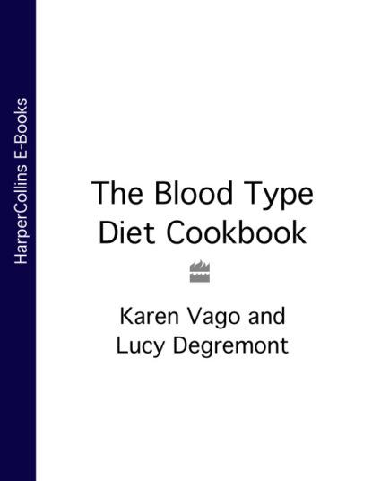 цена на Lucy Degremont The Blood Type Diet Cookbook