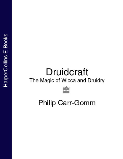 Philip Carr-Gomm Druidcraft: The Magic of Wicca and Druidry gerina dunwich wicca love spells
