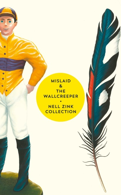 Nell Zink Mislaid & The Wallcreeper: The Nell Zink Collection недорого