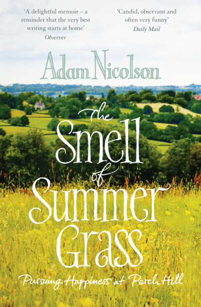 Adam Nicolson Smell of Summer Grass: Pursuing Happiness at Perch Hill ben macintyre the napoleon of crime the life and times of adam worth the real moriarty