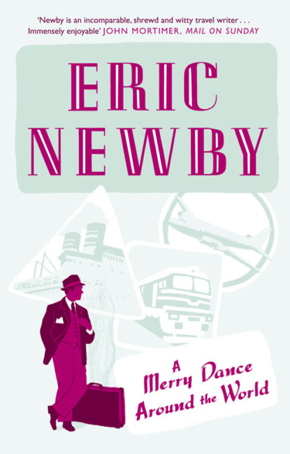 Eric Newby A Merry Dance Around the World With Eric Newby travel around the world