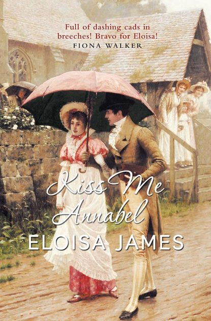 Eloisa James Kiss Me Annabel isabelle goddard a regency earl s pleasure the earl plays with fire society s most scandalous rake