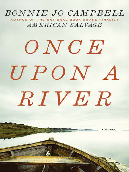 Bonnie Jo Campbell Once Upon a River flanagan r death of a river guide