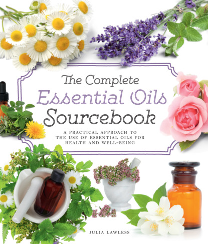 Julia Lawless The Complete Essential Oils Sourcebook: A Practical Approach to the Use of Essential Oils for Health and Well-Being недорого