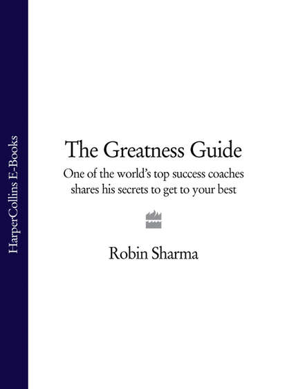 Робин Шарма The Greatness Guide: One of the World's Top Success Coaches Shares His Secrets to Get to Your Best робин шарма life lessons from the monk who sold his ferrari