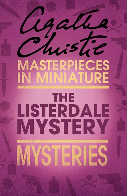 Агата Кристи The Listerdale Mystery: An Agatha Christie Short Story агата кристи next to a dog an agatha christie short story