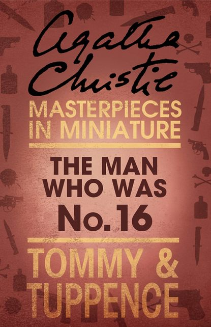 Агата Кристи The Man Who Was No. 16: An Agatha Christie Short Story агата кристи next to a dog an agatha christie short story