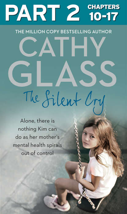 Cathy Glass The Silent Cry: Part 2 of 3: There is little Kim can do as her mother's mental health spirals out of control недорого
