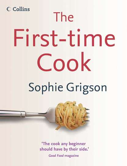Sophie Grigson The First-Time Cook lucy atkins first time parent the honest guide to coping brilliantly and staying sane in your baby's first year