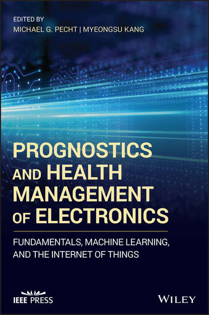 Myeongsu Kang Prognostics and Health Management of Electronics. Fundamentals, Machine Learning, and the Internet of Things ed lipiansky electrical electronics and digital hardware essentials for scientists and engineers