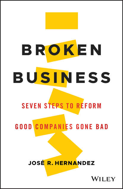 José Hernandez R. Broken Business. Seven Steps to Reform Good Companies Gone Bad donna kennedy glans corporate integrity a toolkit for managing beyond compliance