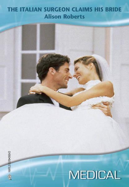 Alison Roberts The Italian Surgeon Claims His Bride